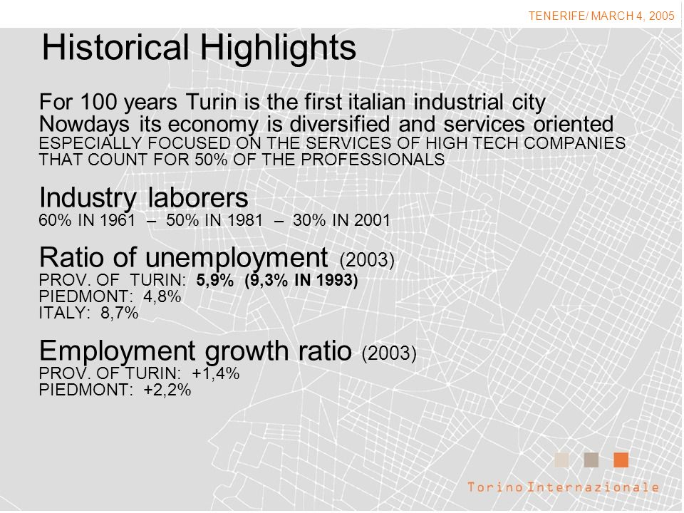 Historical Highlights For 100 years Turin is the first italian industrial city Nowdays its economy is diversified and services oriented ESPECIALLY FOC