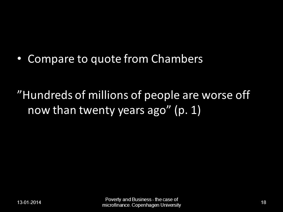Compare to quote from Chambers Hundreds of millions of people are worse off now than twenty years ago (p. 1) 13-01-2014 Poverty and Business - the cas