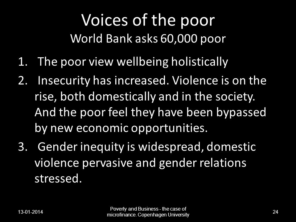 Voices of the poor World Bank asks 60,000 poor 1. The poor view wellbeing holistically 2. Insecurity has increased. Violence is on the rise, both dome