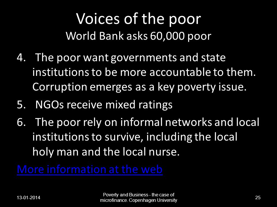Voices of the poor World Bank asks 60,000 poor 4. The poor want governments and state institutions to be more accountable to them. Corruption emerges