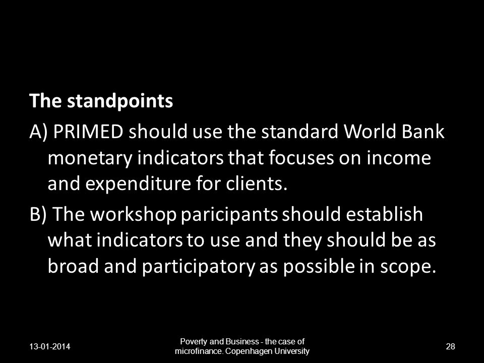 The standpoints A) PRIMED should use the standard World Bank monetary indicators that focuses on income and expenditure for clients. B) The workshop p