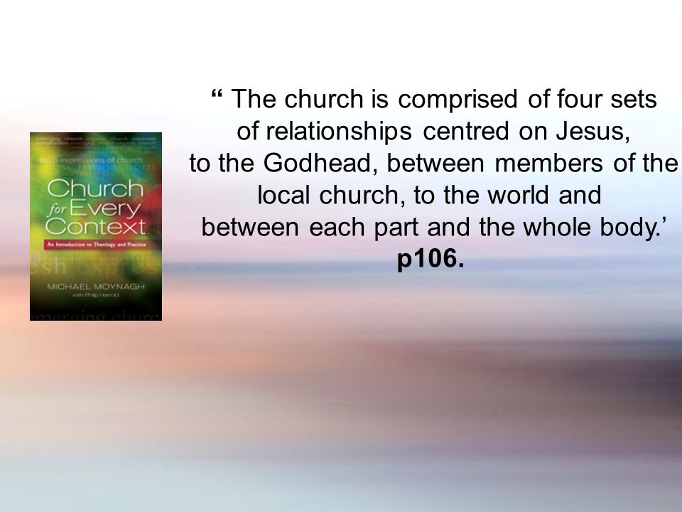 The church is comprised of four sets of relationships centred on Jesus, to the Godhead, between members of the local church, to the world and between each part and the whole body.