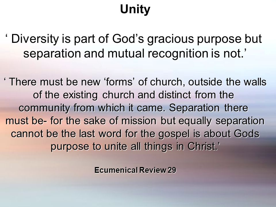 Unity Diversity is part of Gods gracious purpose but Diversity is part of Gods gracious purpose but separation and mutual recognition is not.