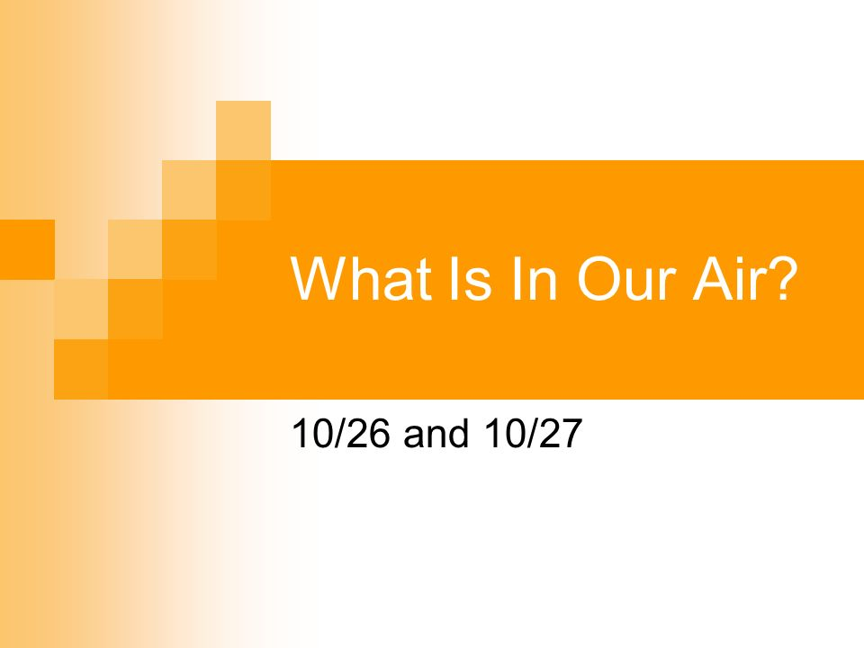 What Is In Our Air? 10/26 and 10/27