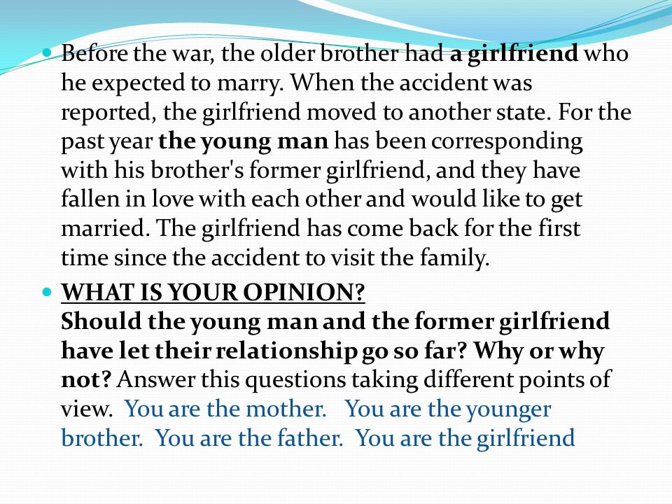 Before the war, the older brother had a girlfriend who he expected to marry.