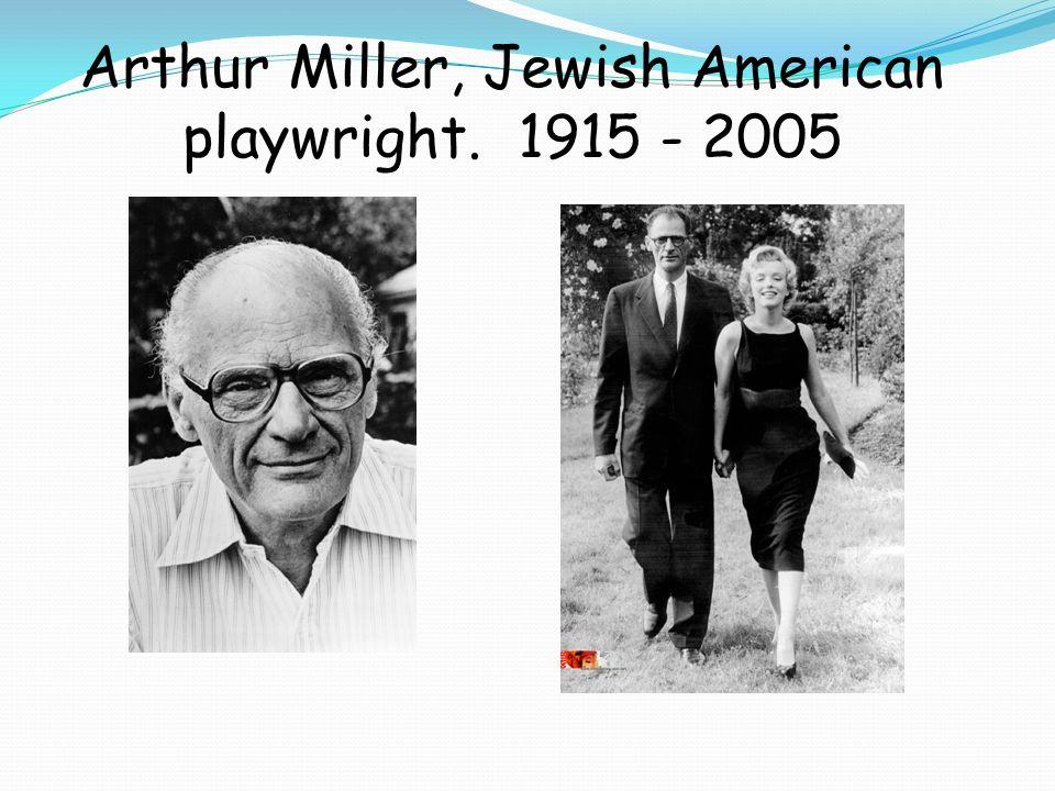 Arthur Miller, Jewish American playwright. 1915 - 2005