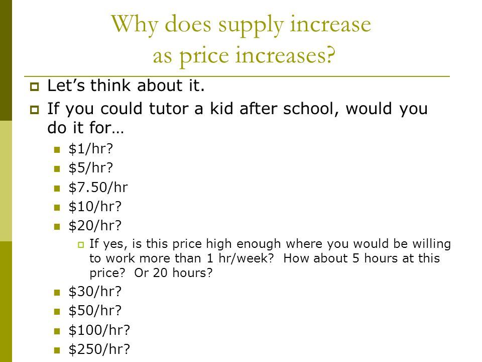 Why does supply increase as price increases. Lets think about it.