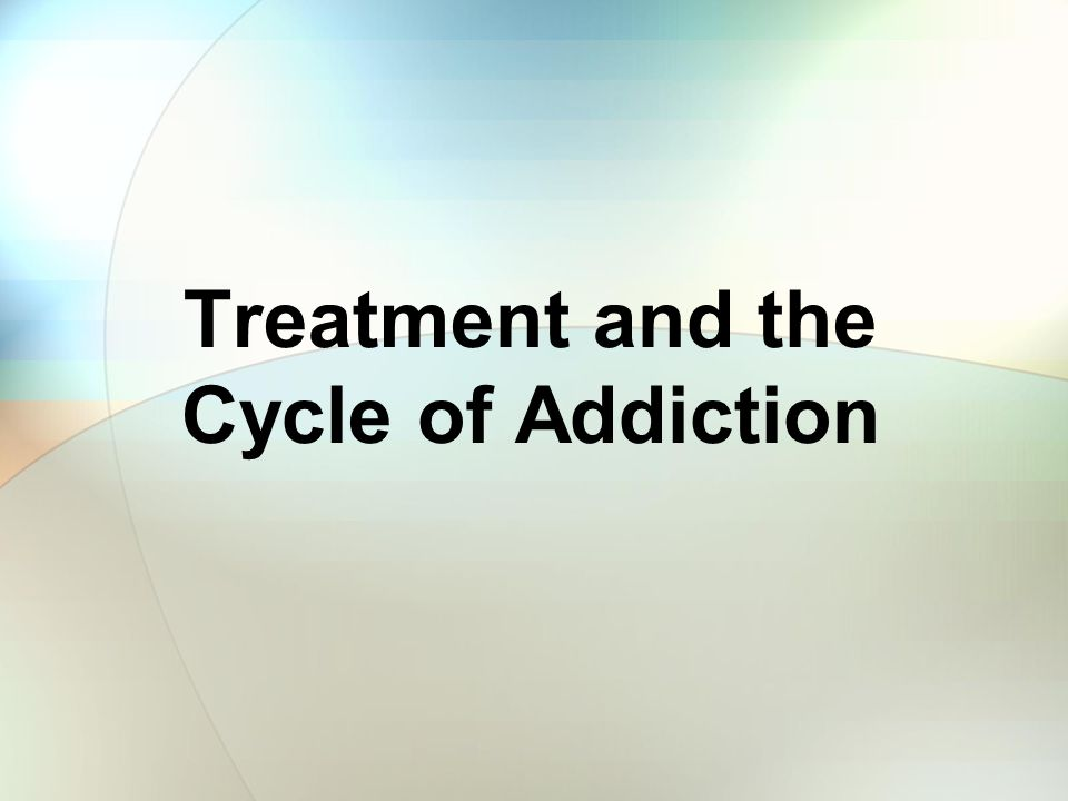 Treatment and the Cycle of Addiction
