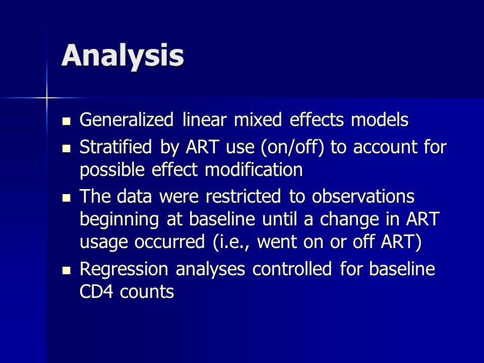 Analysis Generalized linear mixed effects models Generalized linear mixed effects models Stratified by ART use (on/off) to account for possible effect