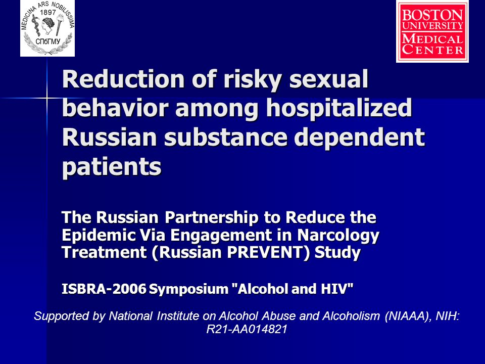 Reduction of risky sexual behavior among hospitalized Russian substance dependent patients The Russian Partnership to Reduce the Epidemic Via Engageme