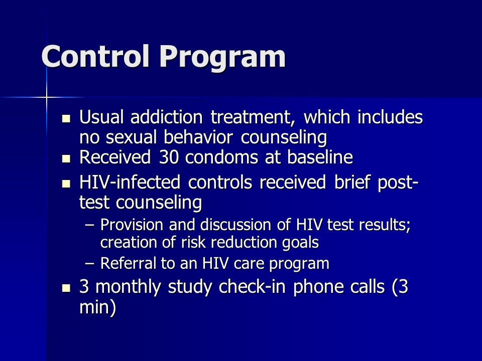 Control Program Usual addiction treatment, which includes no sexual behavior counseling Usual addiction treatment, which includes no sexual behavior c