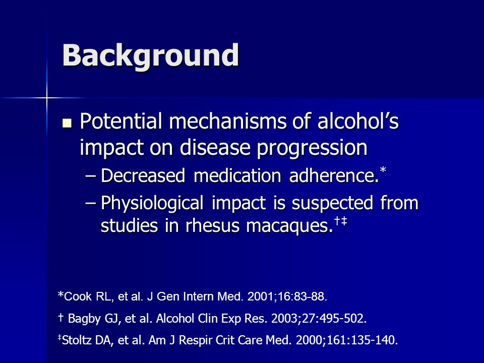 Background Potential mechanisms of alcohols impact on disease progression Potential mechanisms of alcohols impact on disease progression –Decreased me