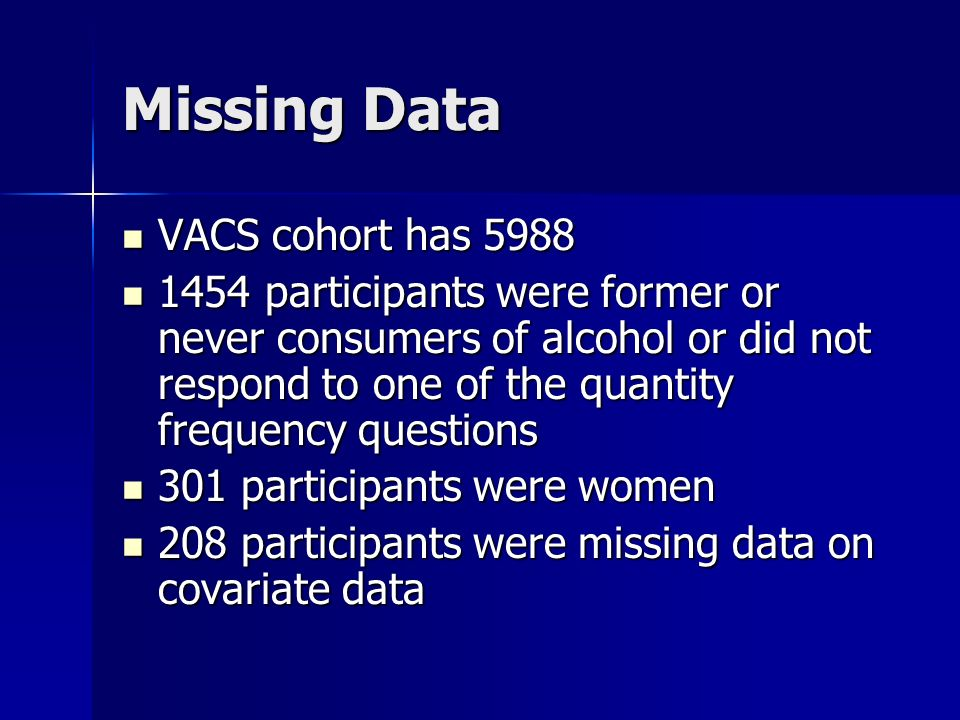 Missing Data VACS cohort has 5988 VACS cohort has 5988 1454 participants were former or never consumers of alcohol or did not respond to one of the qu