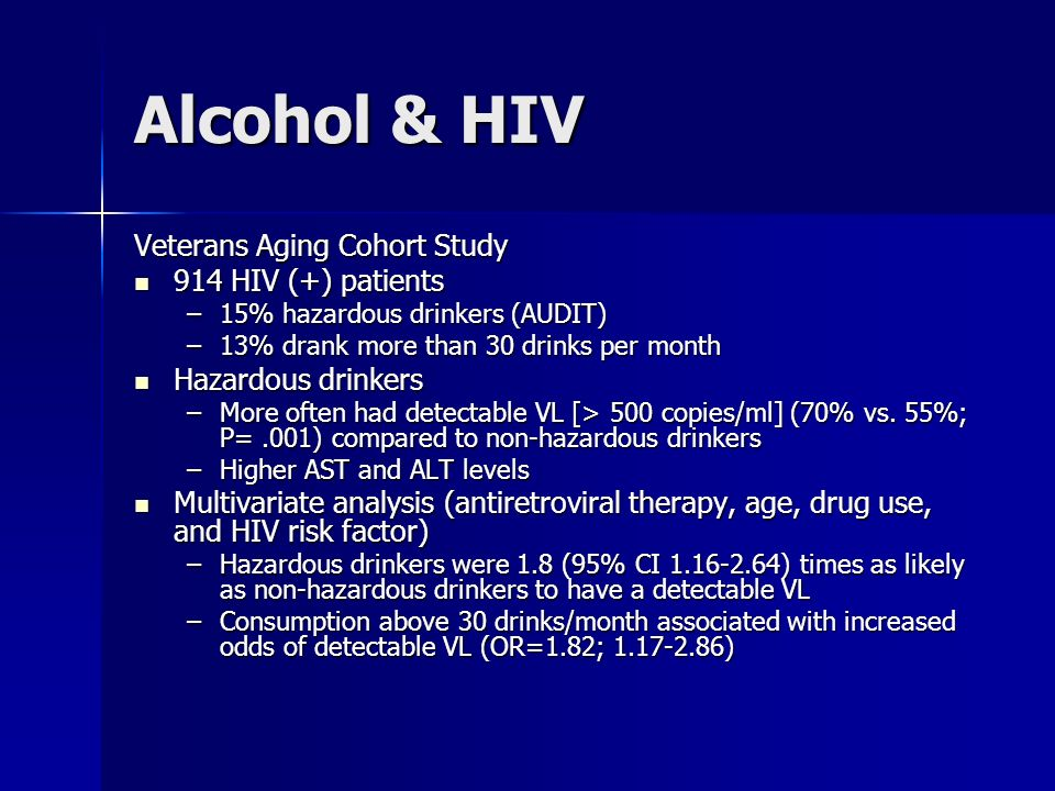 Alcohol & HIV Veterans Aging Cohort Study 914 HIV (+) patients 914 HIV (+) patients –15% hazardous drinkers (AUDIT) –13% drank more than 30 drinks per