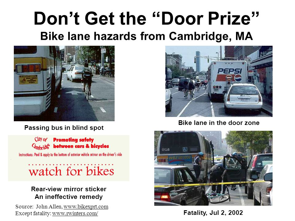 Dont Get the Door Prize Bike lane hazards from Cambridge, MA Passing bus in blind spot Bike lane in the door zone Fatality, Jul 2, 2002 Rear-view mirr