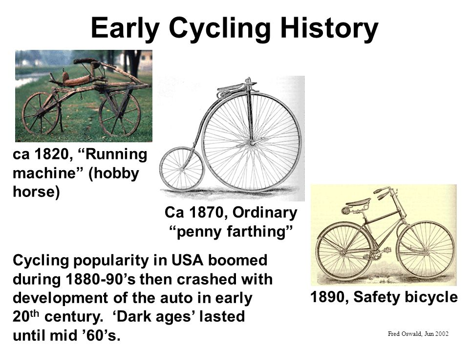 Early Cycling History 1890, Safety bicycle ca 1820, Running machine (hobby horse) Ca 1870, Ordinary penny farthing Fred Oswald, Jun 2002 Cycling popul