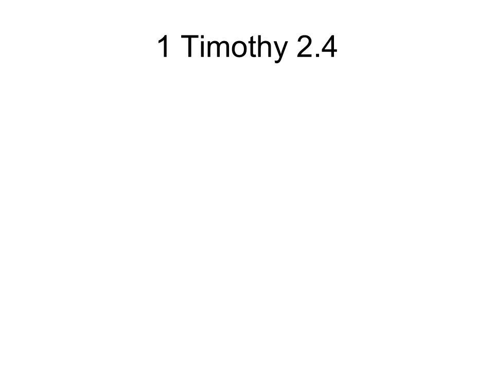 1 Timothy 2.4