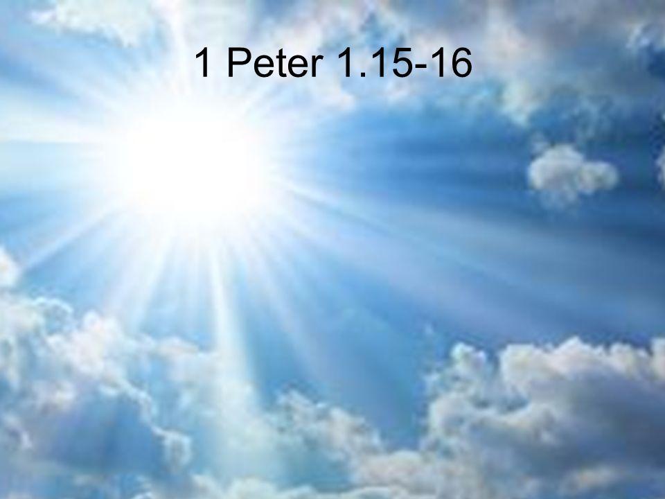 1 Peter 1.15-16