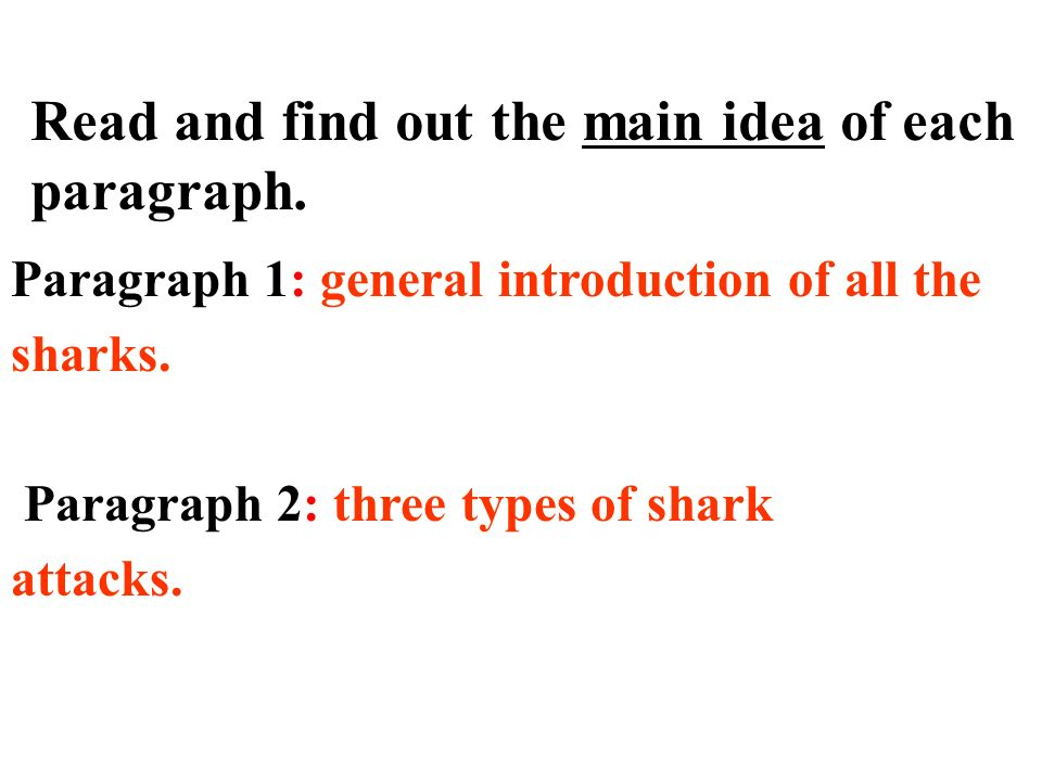 Read and find out the main idea of each paragraph. Paragraph 1: general introduction of all the sharks. Paragraph 2: three types of shark attacks.