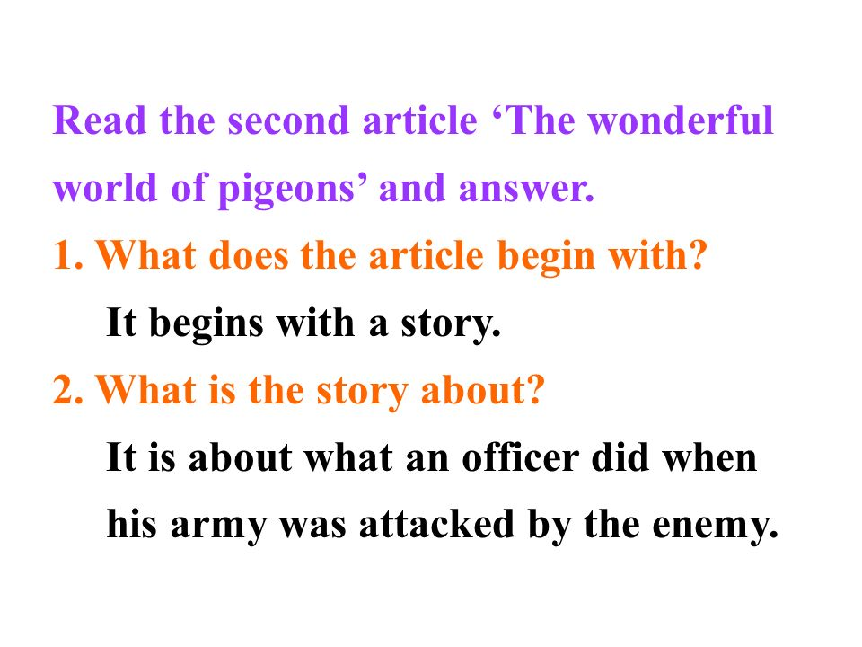 Read the second article The wonderful world of pigeons and answer. 1. What does the article begin with? It begins with a story. 2. What is the story a