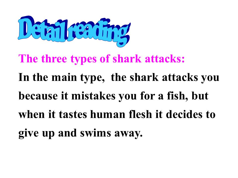 In the second type, the shark pushes you with its noses to find out if you are fit to be eaten ad then bites you if it thinks you are.