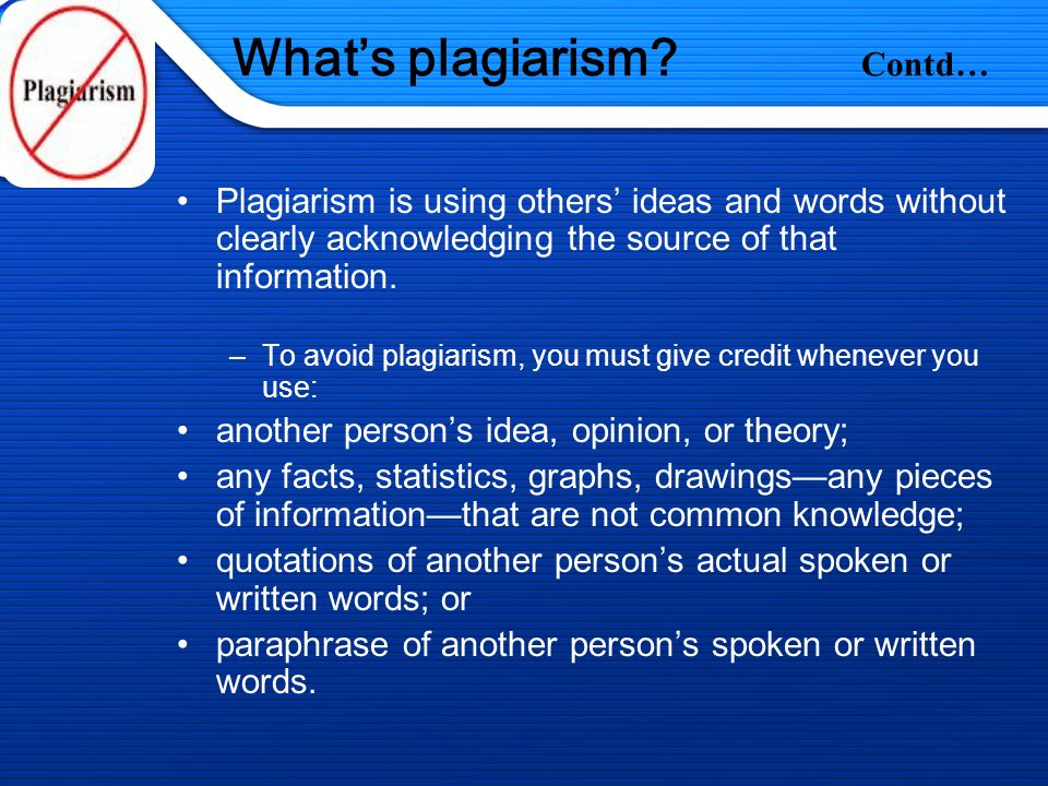 1/13/2014 Plagiarism Contd… Plagiarism is the unauthorized use or close imitation of the language and thoughts of another author and the representatio