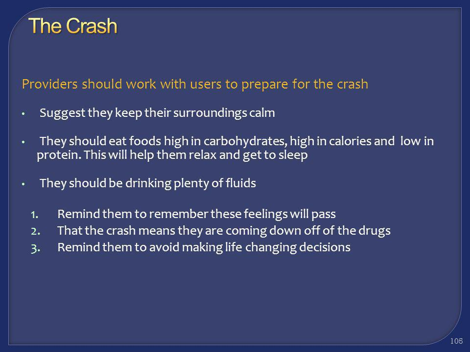 104 Providers should work with users to prepare for the crash Techniques that can help a user feel more comfortable during the crash, include: Meditat