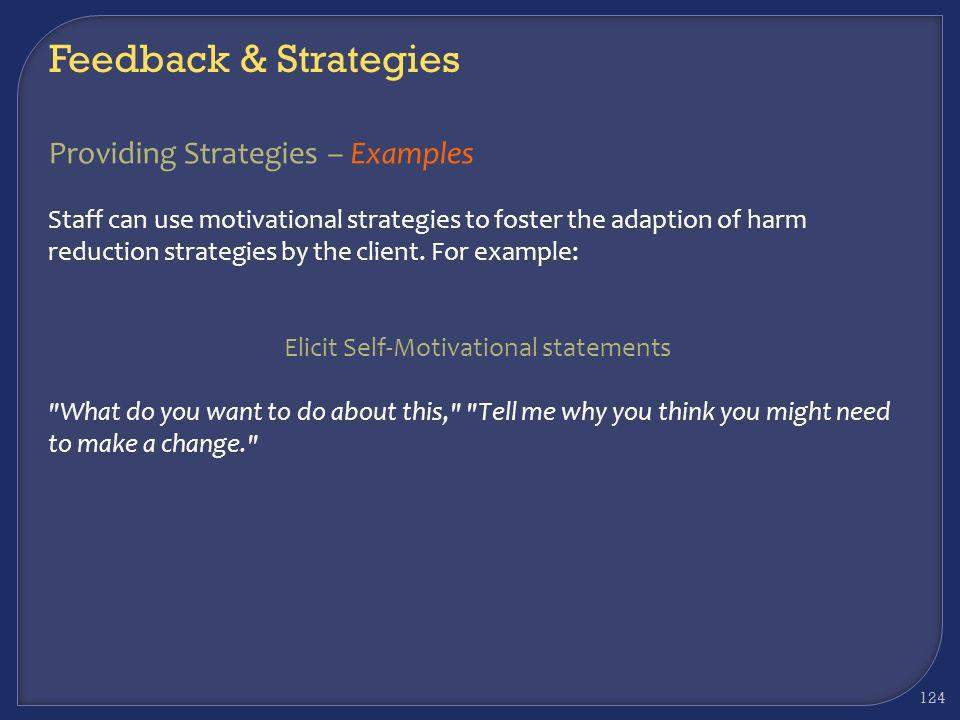 Providing Strategies – Examples Staff can use motivational strategies to foster the adaption of harm reduction strategies by the client. For example: