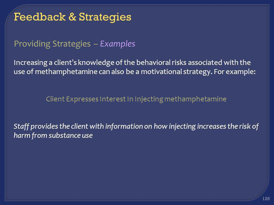 Providing Strategies – Examples Staff can use motivational strategies to foster the adaption of harm reduction strategies by the client. For example:.
