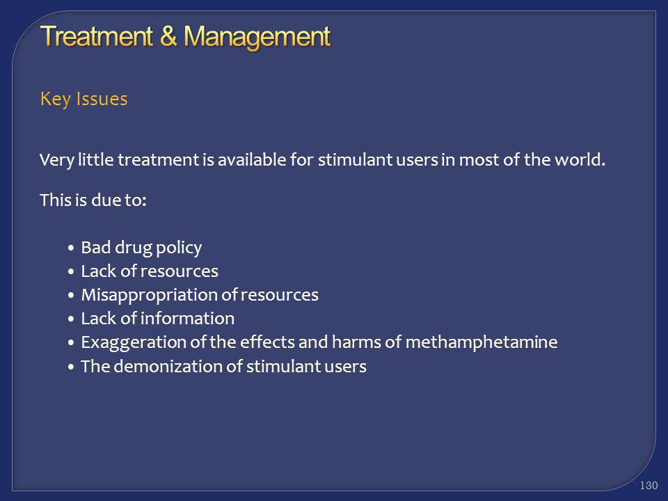 Key Issues A replacement therapy for methamphetamine has not been developed More research is needed to develop evidence-based practice Specialized tre