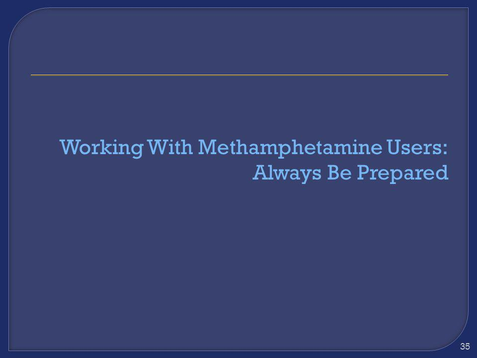Staff works with Methamphetamine Users to Increase everyone's knowledge of Methamphetamine and to Implement Harm Reduction Strategies Specific to Meth