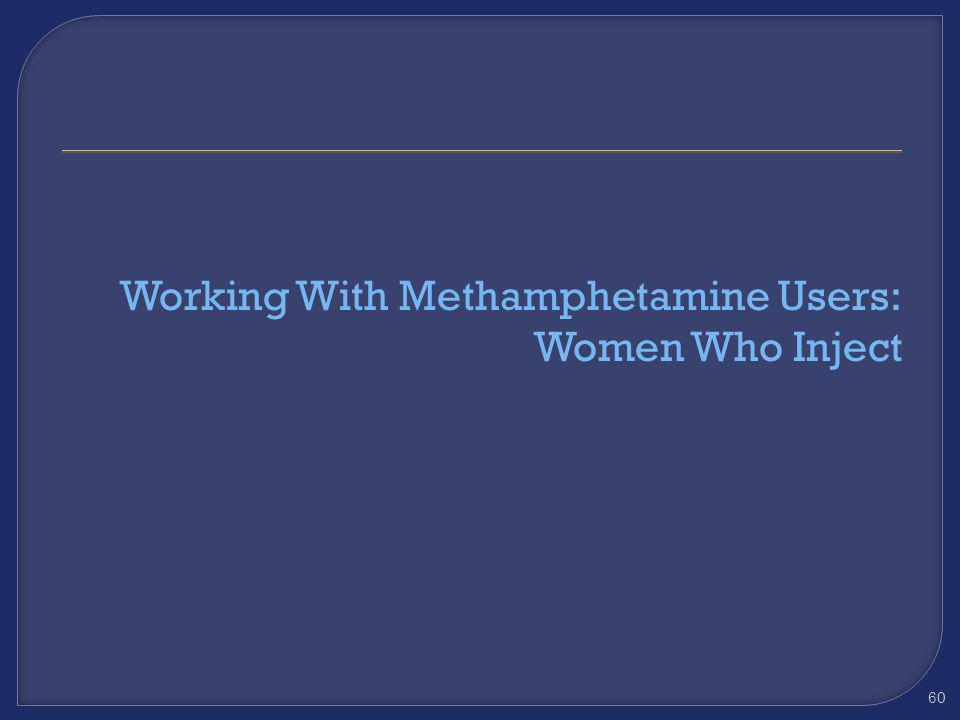 59 Services For Women Who Use methamphetamine Create non-stigmatizing, community-tailored, gender-specific services Include women users in program des