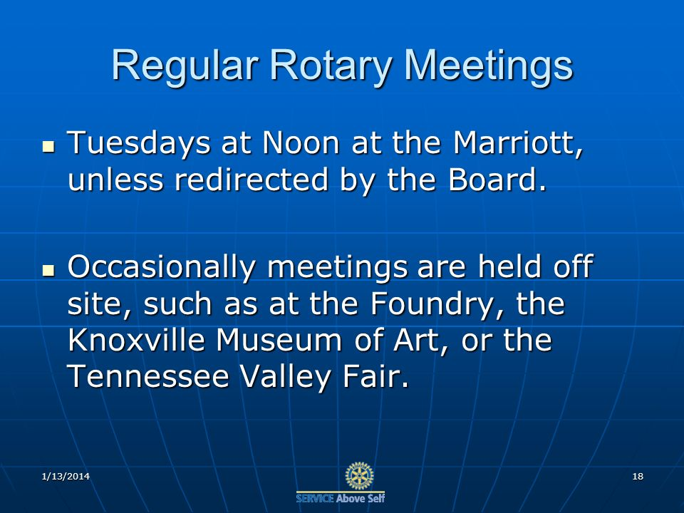 1/13/201418 Regular Rotary Meetings Tuesdays at Noon at the Marriott, unless redirected by the Board.