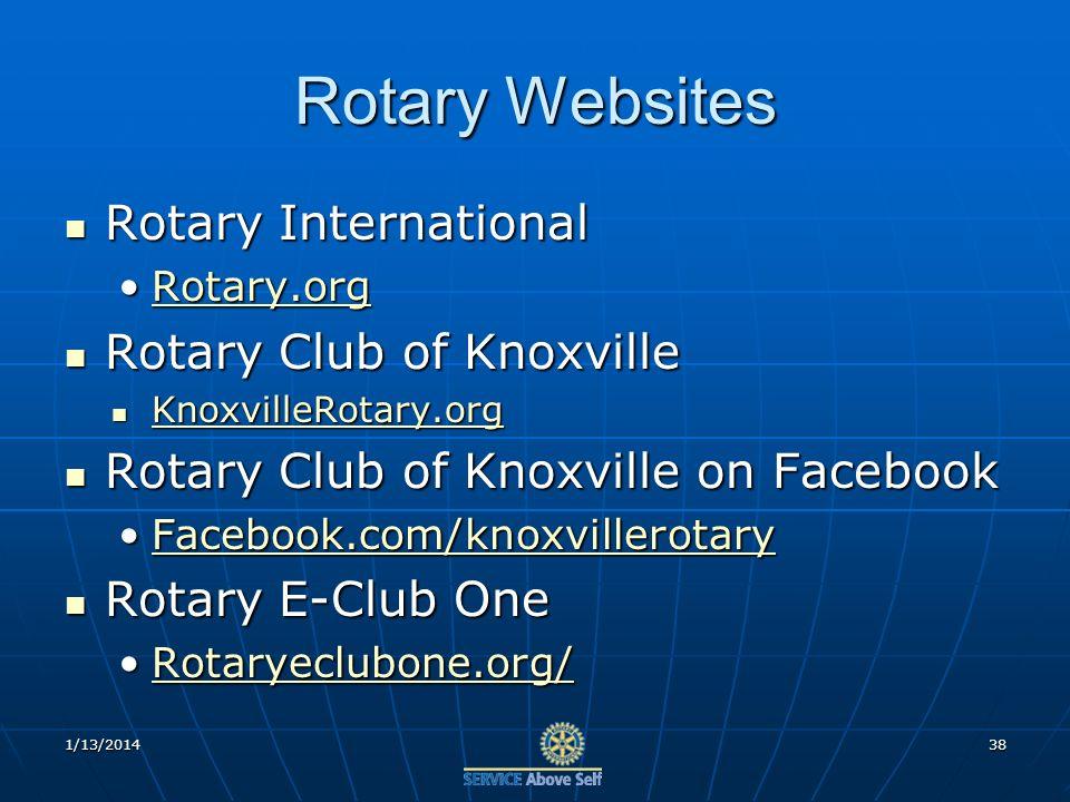 Rotary Websites Rotary International Rotary International Rotary.orgRotary.orgRotary.org Rotary Club of Knoxville Rotary Club of Knoxville KnoxvilleRotary.org KnoxvilleRotary.org KnoxvilleRotary.org Rotary Club of Knoxville on Facebook Rotary Club of Knoxville on Facebook Facebook.com/knoxvillerotaryFacebook.com/knoxvillerotaryFacebook.com/knoxvillerotary Rotary E-Club One Rotary E-Club One Rotaryeclubone.org/Rotaryeclubone.org/Rotaryeclubone.org/ 1/13/201438