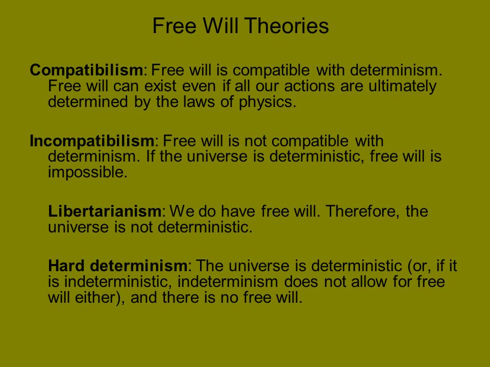Free Will Theories Compatibilism: Free will is compatible with determinism.