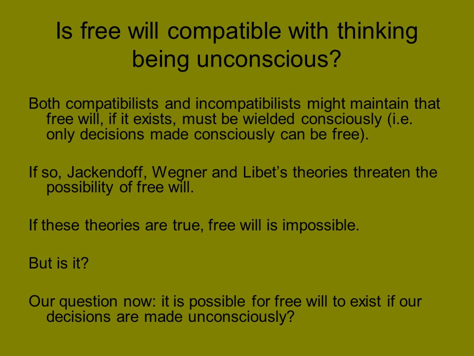 Is free will compatible with thinking being unconscious.