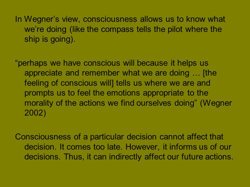 In Wegners view, consciousness allows us to know what were doing (like the compass tells the pilot where the ship is going).