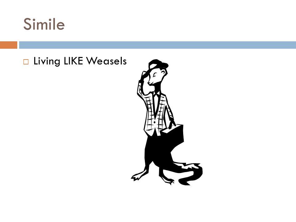 Simile Living LIKE Weasels