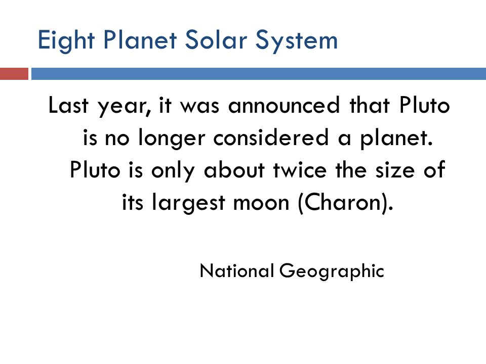 Eight Planet Solar System Last year, it was announced that Pluto is no longer considered a planet.