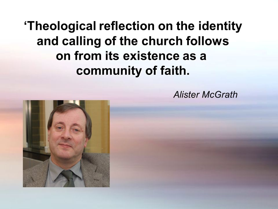 Theological reflection on the identity and calling of the church follows on from its existence as a community of faith.