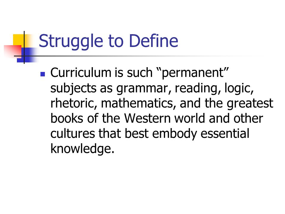 Curriculum is...those subjects that are most useful for living in contemporary society.