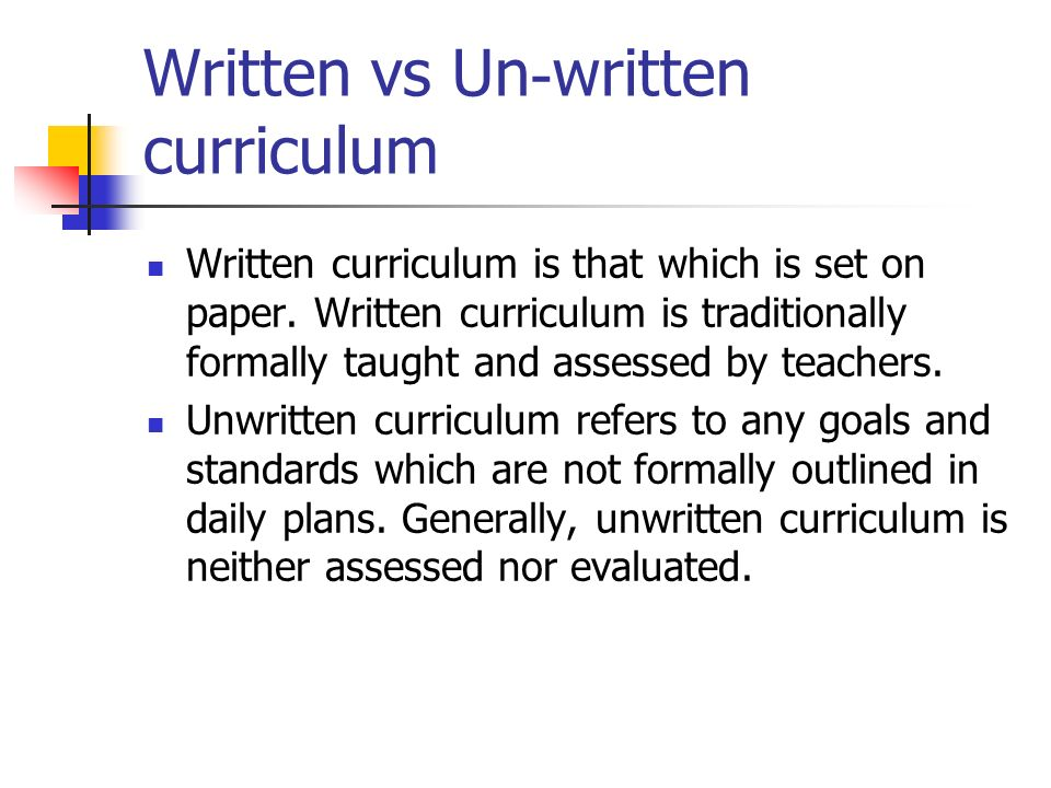 Sources of curriculum – written and unwritten School boards School mission Governments Standards from organizations (NCTM), IBO, universities Accrediting standards Other schools Parent input Teachers Students/needs