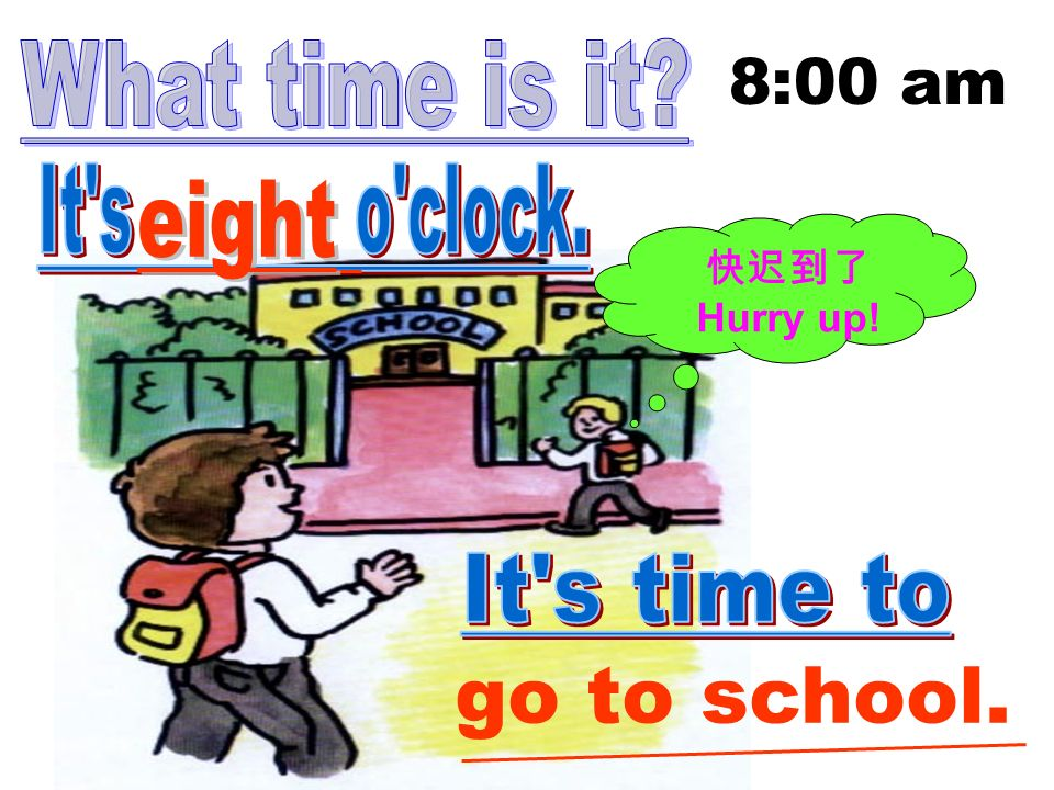 Hurry up! go to school. 8:00 am