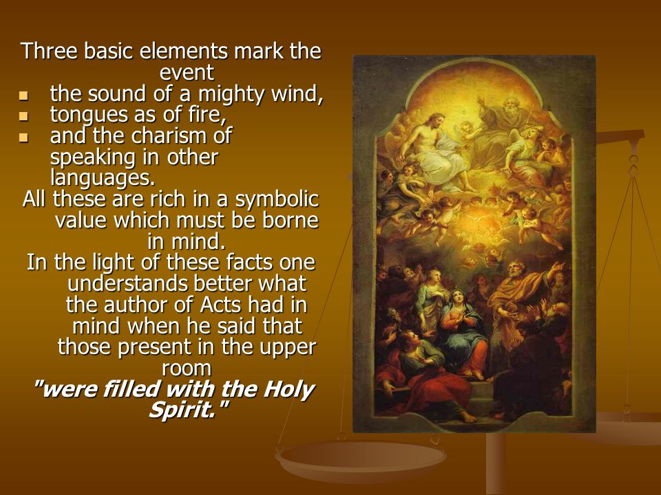 Three basic elements mark the event the sound of a mighty wind, the sound of a mighty wind, tongues as of fire, tongues as of fire, and the charism of