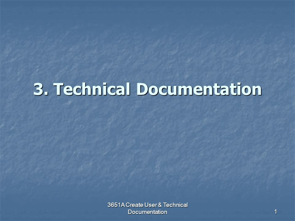 3651A Create User & Technical Documentation 1 3. Technical Documentation