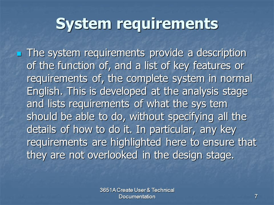 3651A Create User & Technical Documentation7 System requirements The system requirements provide a description of the function of, and a list of key f