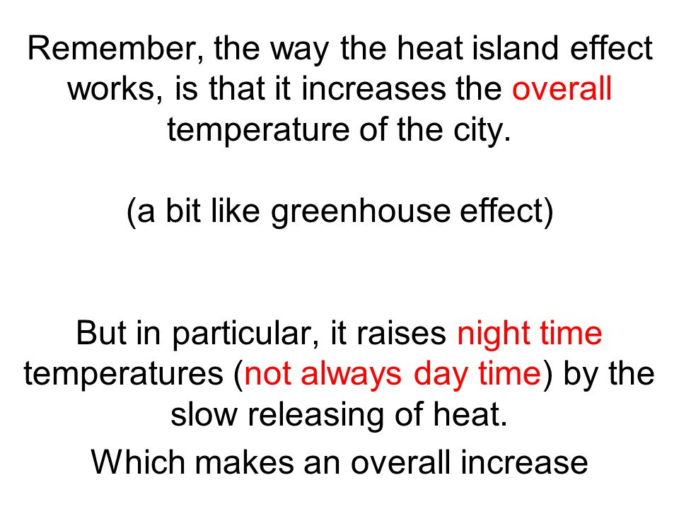 Remember, the way the heat island effect works, is that it increases the overall temperature of the city. (a bit like greenhouse effect) But in partic