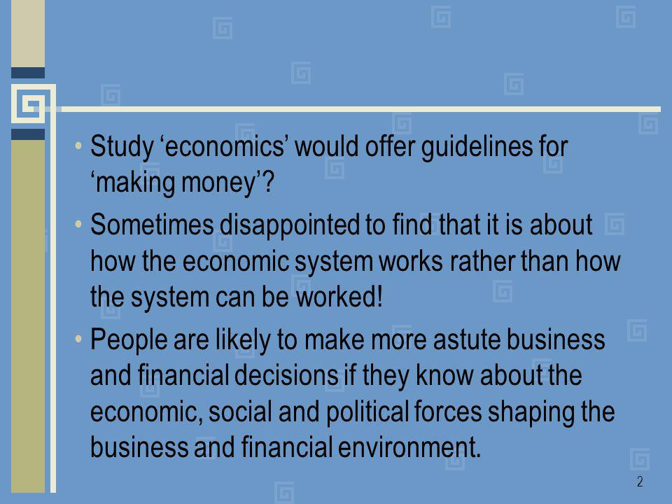 2 Study economics would offer guidelines for making money.