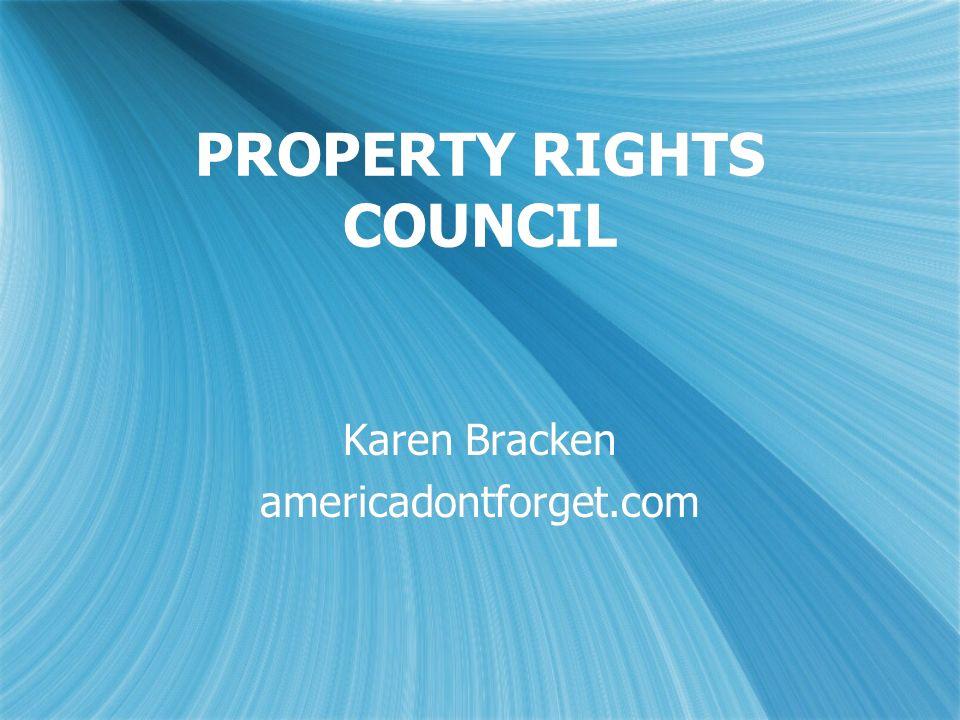 PROPERTY RIGHTS COUNCIL Karen Bracken americadontforget.com Karen Bracken americadontforget.com