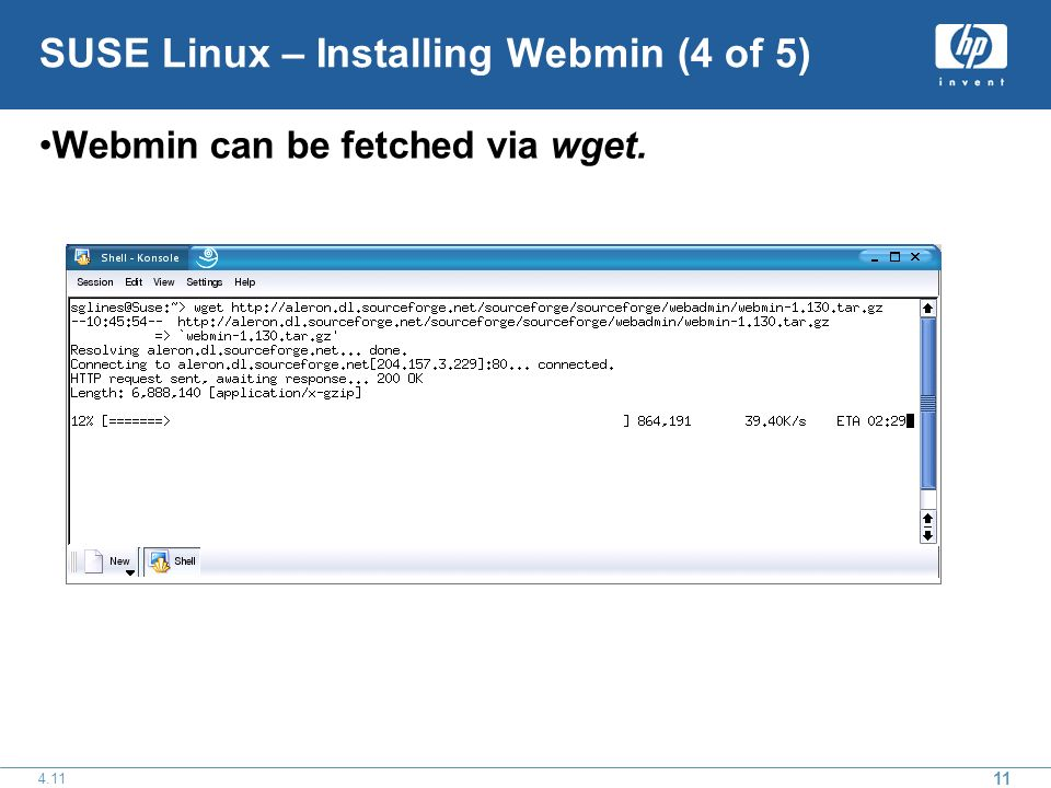11 4.11 SUSE Linux – Installing Webmin (4 of 5) Webmin can be fetched via wget.